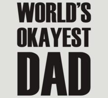 World's Okayest Dad by omadesign