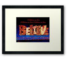 I Believe in Love.  Believe Framed Print