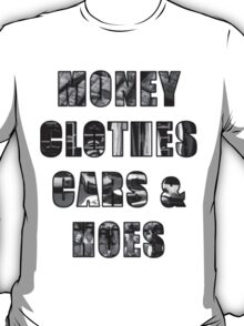 Money Clothes Cars & h*es T-Shirt
