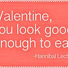 You Look Good Enough to Eat Valentine by fangeek
