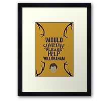 """""""Would someone please help Will Graham"""" Hannibal Framed Print"""