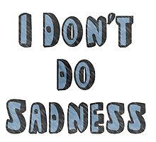I Don't Do Sadness by Kathleen Fox