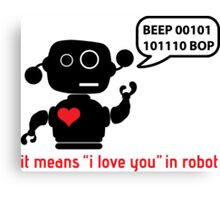 Beep 01100010 BOP means I love you in robot Canvas Print