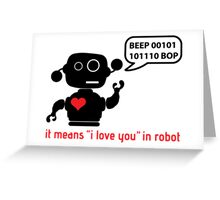 Beep 01100010 BOP means I love you in robot Greeting Card