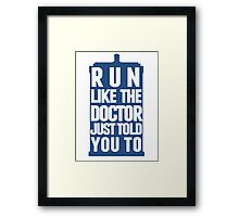 Run like the Doctor just told you to Framed Print