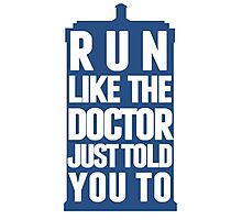 Run like the Doctor just told you to Photographic Print