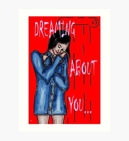 DREAMING ABOUT YOU Art Print