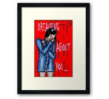DREAMING ABOUT YOU Framed Print