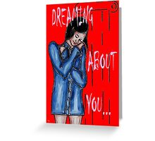 DREAMING ABOUT YOU Greeting Card