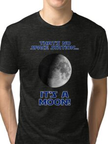 That's No Space Station Tri-blend T-Shirt