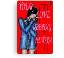 YOUR LOVE KEEPING ME WARM Canvas Print