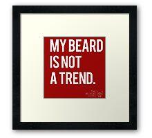 MY BEARD IS NOT A TREND Framed Print