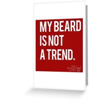 MY BEARD IS NOT A TREND Greeting Card
