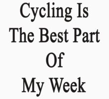 Cycling Is The Best Part Of My Week  by supernova23