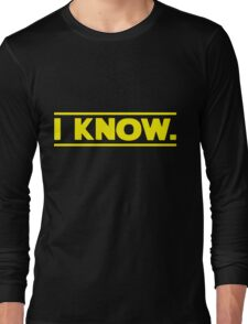 I know. Long Sleeve T-Shirt