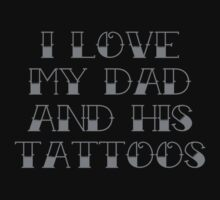 I Love My Dad And His Tattoos by BrightDesign