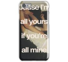 Cause I'm All Yours <3 iPhone Case/Skin