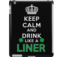 Keep calm and drink like a LINER iPad Case/Skin