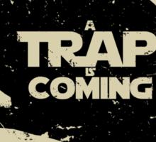 A Trap is Coming - black sticker Sticker