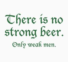 There Is No Strong Beer. Only Weak Men. by BrightDesign