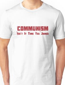 Communism Isn't it time you joined Unisex T-Shirt