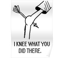 I knee what you did there. Poster