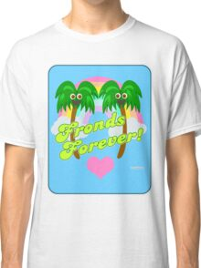Fronds Forever!  Classic T-Shirt