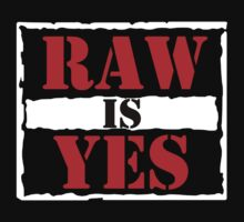 RAW IS YES by wemarkout