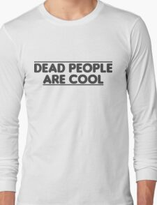 Dead people are cool Long Sleeve T-Shirt