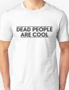 Dead people are cool T-Shirt