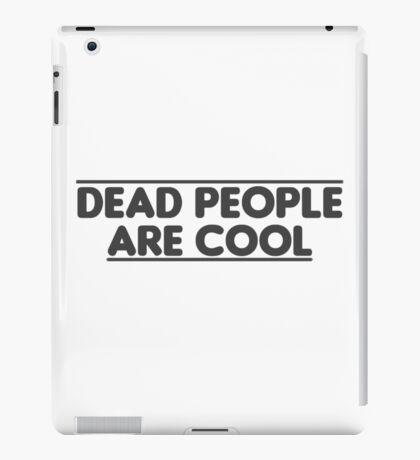 Dead people are cool iPad Case/Skin