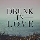 Drunk in Love by Leah Flores