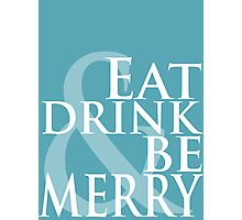 Eat Drink and Be Merry Dave Matthews Typography Poster Photographic Print