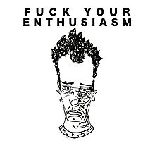 FUCK YOUR ENTHUSIASM Photographic Print