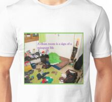 A clean room is a sign of a misspent life.  Unisex T-Shirt