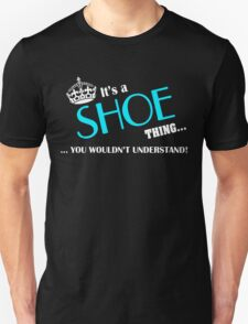 It's a SHOE thing, you wouldn't understand T-Shirt