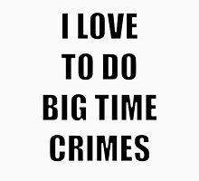 I love to do Big Time Crimes Unisex T-Shirt