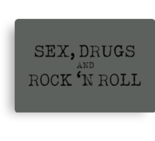 SEX, DRUGS AND ROCK 'N ROLL Canvas Print