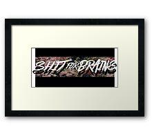 Sh**t for Brains Framed Print