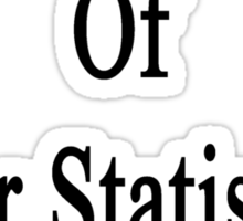 I'm Not Afraid Of Your Statistics Exam  Sticker