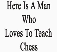 Here Is A Man Who Loves To Teach Chess  by supernova23