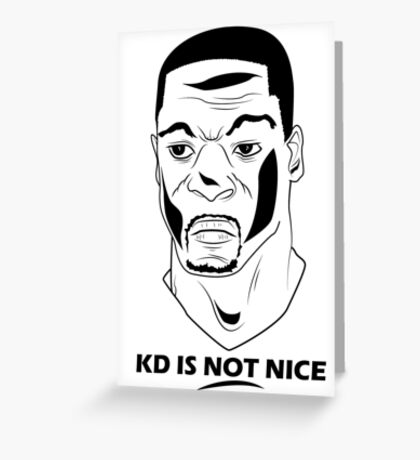 KD IS NOT NICE Greeting Card