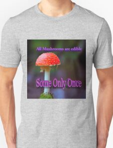 Famous humourous quotes series: All mushrooms are edible. Some only once  Unisex T-Shirt