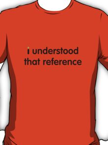 i understood that reference (black text) T-Shirt