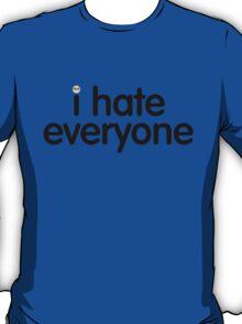 i hate everyone (black text) T-Shirt
