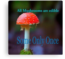 Famous humourous quotes series: All mushrooms are edible. Some only once  Canvas Print