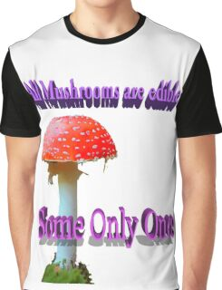Famous humourous quotes series: All mushrooms are edible. Some only once  Graphic T-Shirt