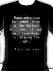 Harry Potter Quote - Dumbledore 'happiness can be found..' T-Shirt