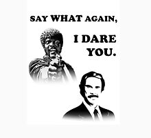 Say What Again..I Dare You... Unisex T-Shirt