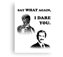 Say What Again..I Dare You... Canvas Print